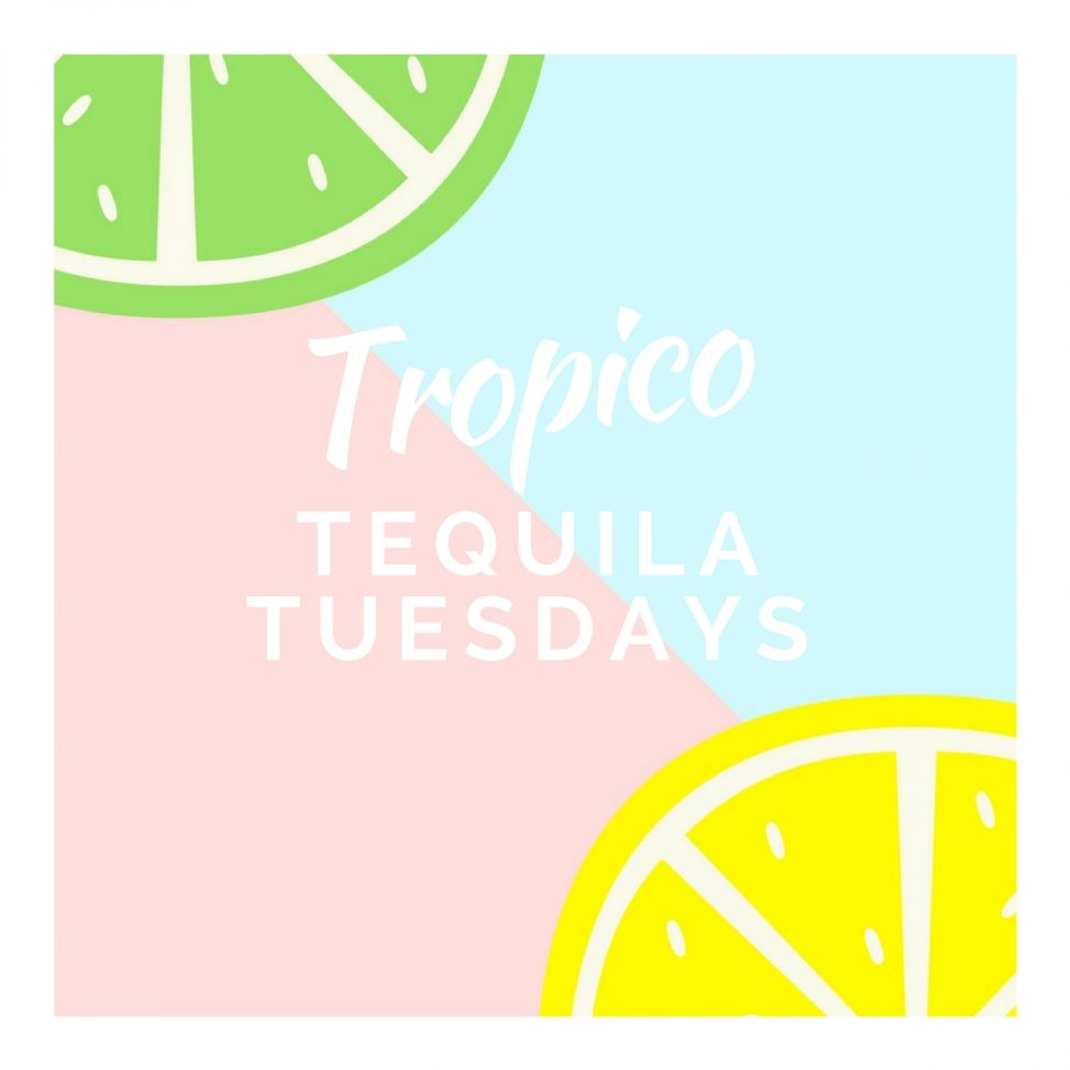 Tropico Tequila Tuesdays